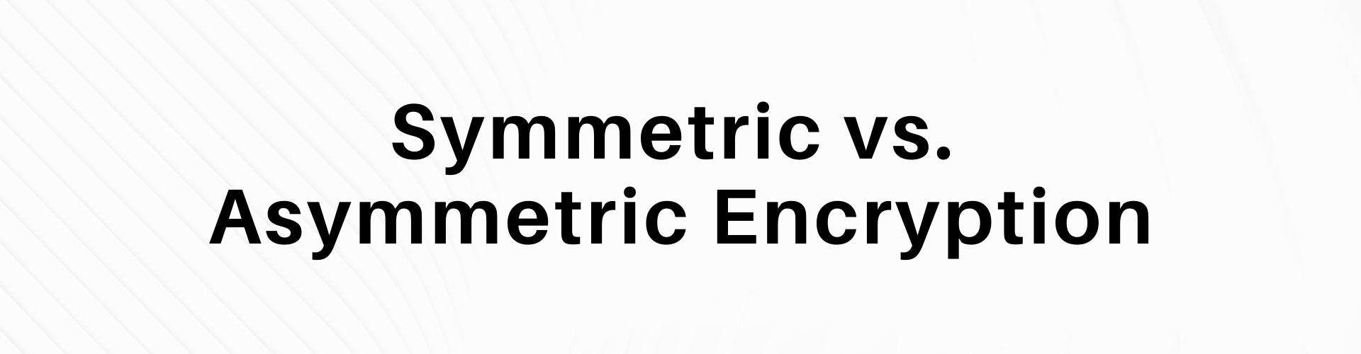 "This is a graphic that reads ""symmetric vs. asymmetric encryption."""
