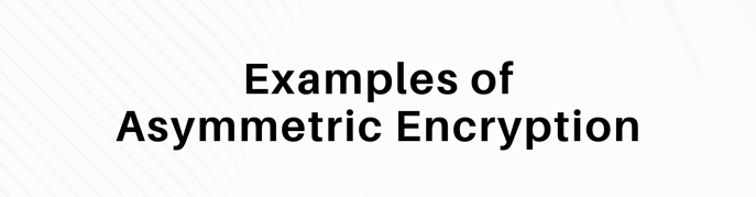 "This is a graphic that reads ""examples of asymmetric encryption."""