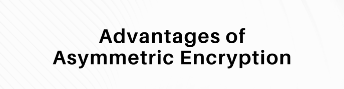 "This is a graphic that reads ""advantages of asymmetric encryption."""