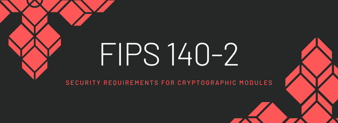 "This is a graphic that reads ""FIPS 140-2: Security Requirements for Cryptographic Modules."""