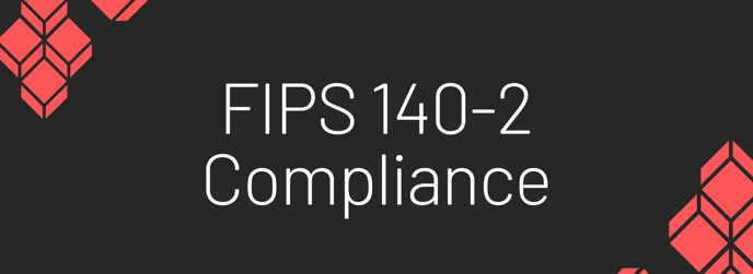 "This is a graphic that reads ""FIPS 140-2 compliance."""