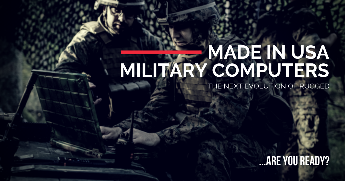"""A graphic that states: """"Made-in-USA military computers, the next evolution of rugged... are you ready?"""""""
