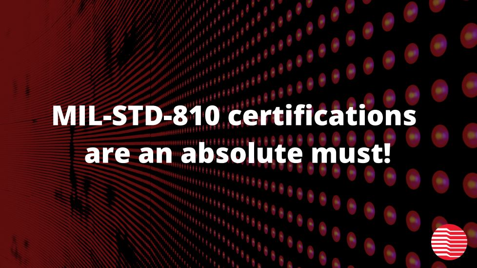 Graphic: MIL-STD-810 certifications are an absolute must!