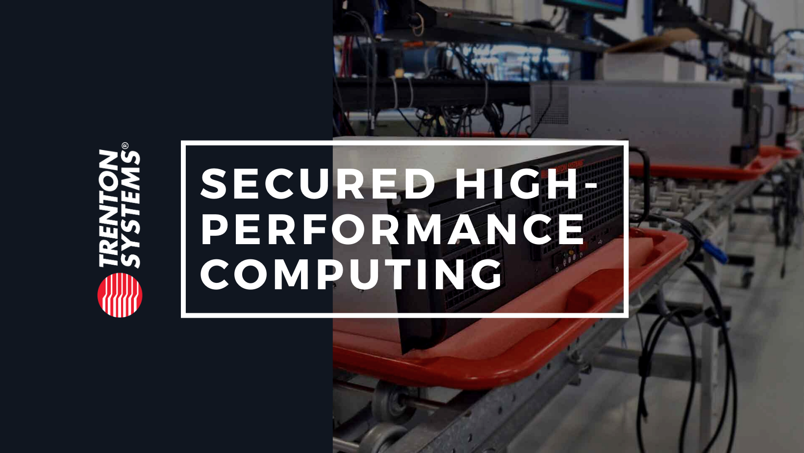 Trenton Systems is a longtime, trusted provider of secure, high-performance computing solutions.
