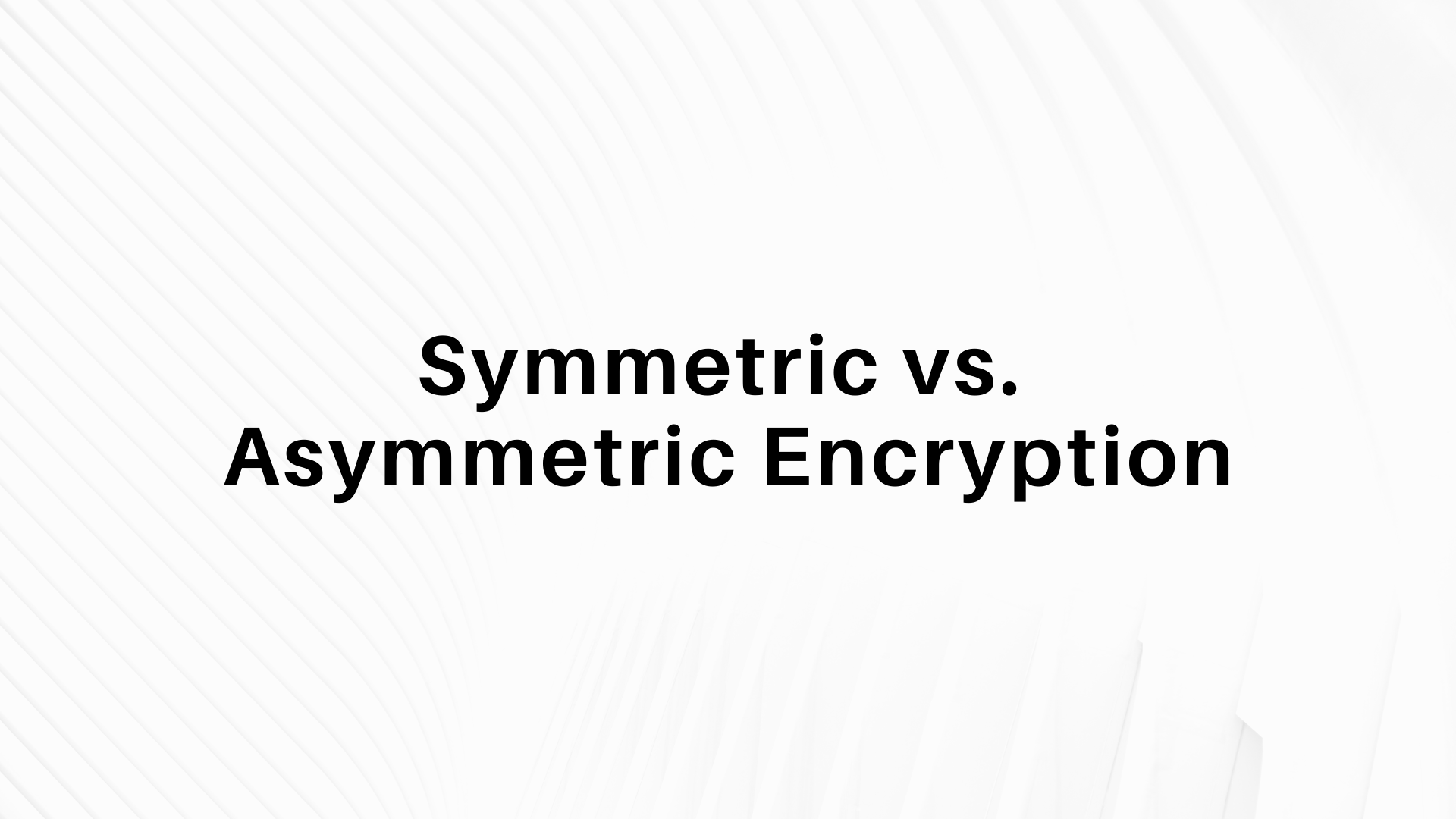 Symmetric vs. Asymmetric Encryption: What's the Difference?