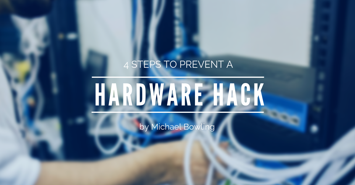 4 Steps To Prevent A Hardware Hack