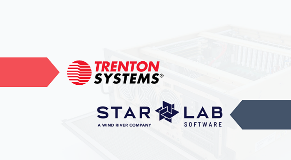 PRESS RELEASE: Trenton Systems partners with Star Lab, a Wind River company, to provide cyber-secure, mission-critical systems for the tactical edge